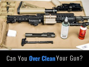 Can You Over Clean Your Gun?