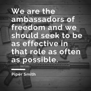 "Meme with black and white photo of three firearms and this quote by Piper Smith, ""We are the ambassadors of freedom and we should seek to be as effective in that role as often as possible."""