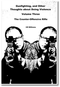 Front Cover - Gunfighting and Other Thoughts About Doing Violence – Volume 3 – The Counter-Offensive Rifle