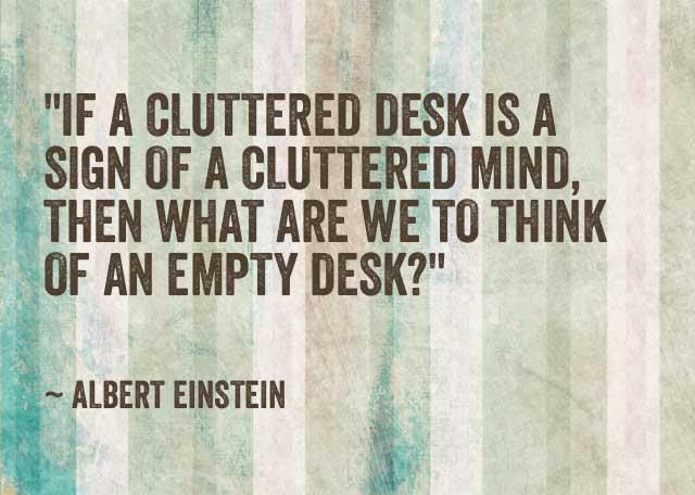 """""""If A Cluttered Desk..."""" by Albert Einstein"""