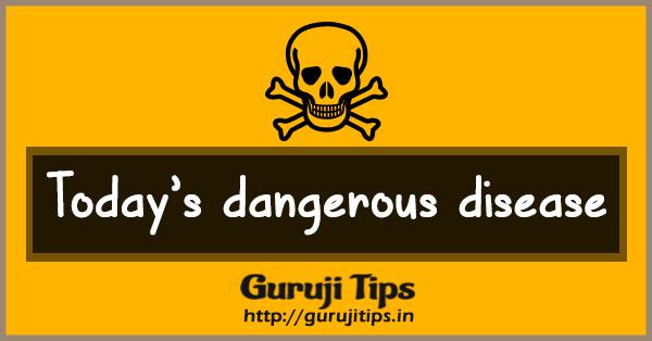 Todays Dangerous disease