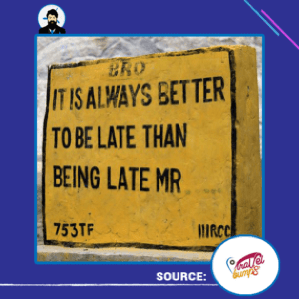 it-is-always-better-to-be-late-than-being-late-Mr