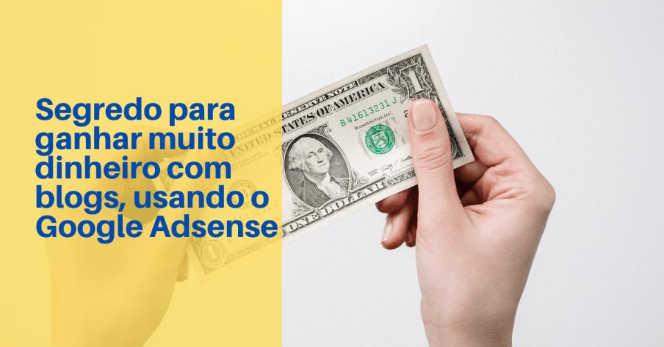 Segredo para ganhar muito dinheiro com blogs, usando o Google Adsense