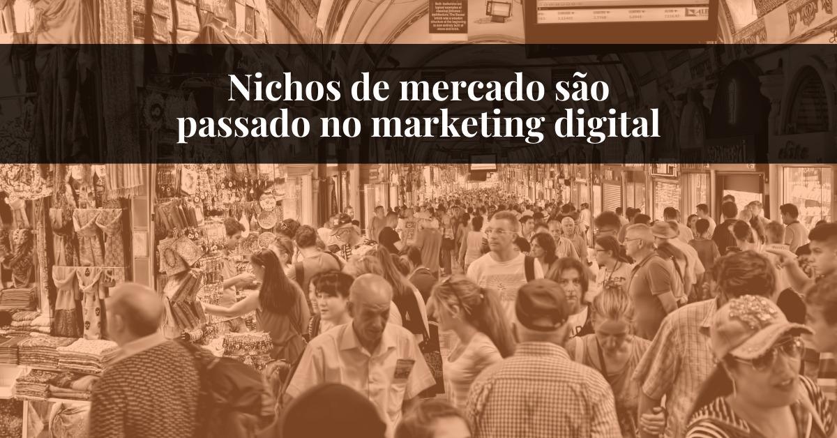 Nichos de mercado são passado no marketing digital