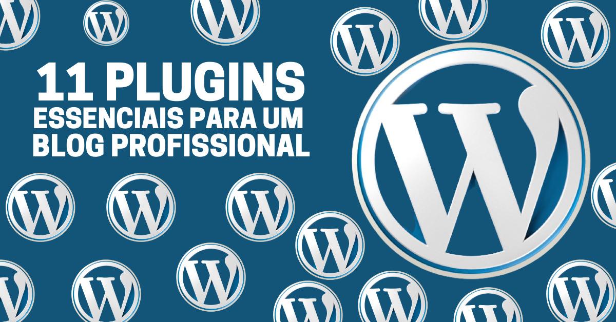 11 plugins essenciais para um blog profissional [ WordPress ]