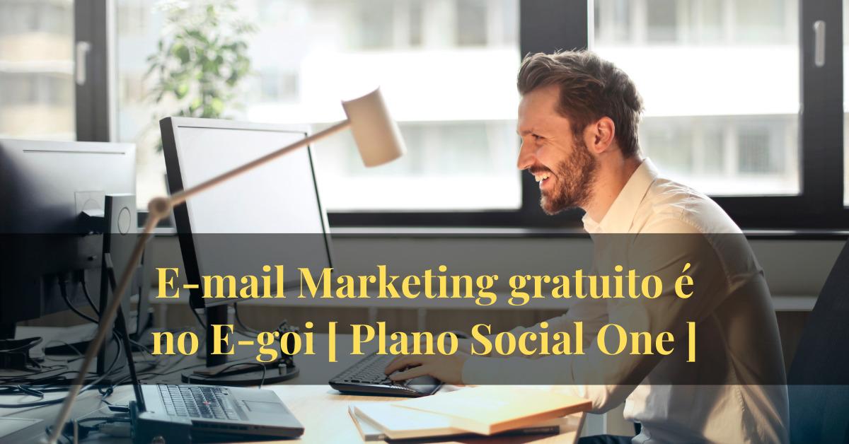 E-mail Marketing gratuito é no E-goi [ Plano Social One ]
