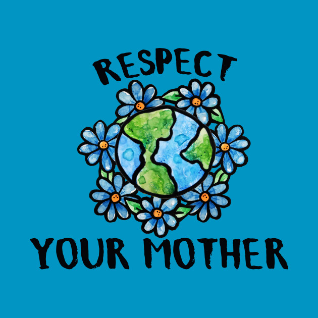Respect your Mother as a Motto - International Mother Earth Day