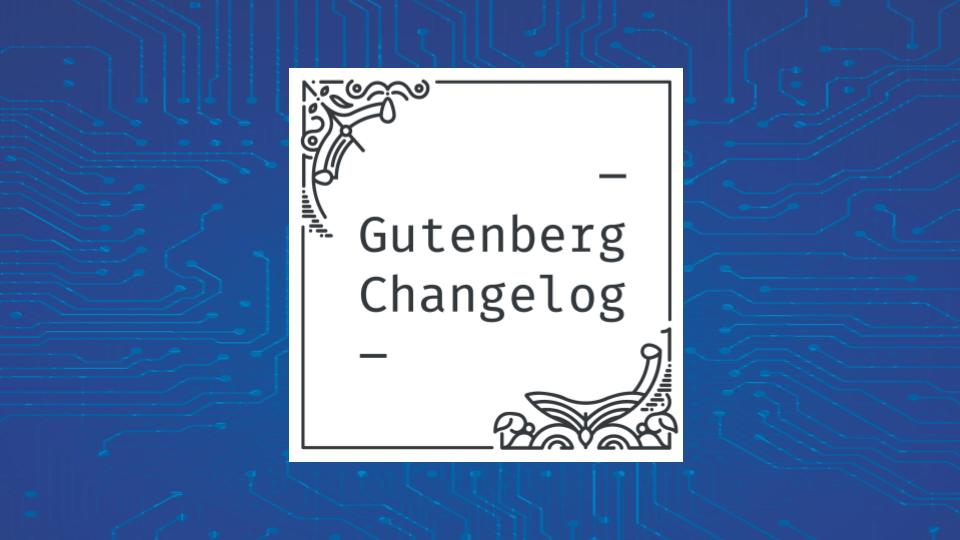 Gutenberg Changelog #20 – Gutenberg 8.1, Upcoming WordCamps, Full Site Editing, Community Contributions and Active Development.