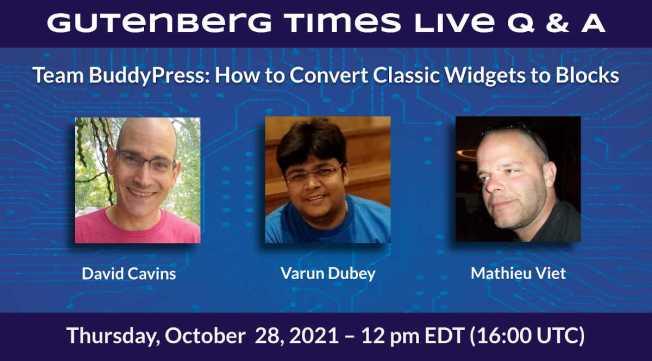 Gutenberg Times Live Q & A: Converting classic widgets to blocks Learn from the BuddyPress team members, Mathieu Viet, David Cavins, Varun Dubey.