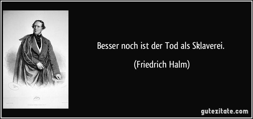 Besser Noch Ist Der Tod Als Sklaverei Friedrich Halm