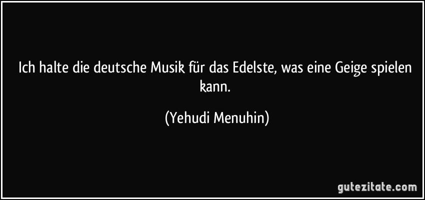 Ich Halte Deutsche Musik Fur Das Edelste Was Eine