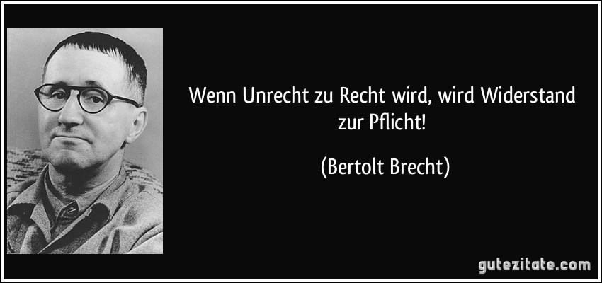 https://i1.wp.com/gutezitate.com/zitate-bilder/zitat-wenn-unrecht-zu-recht-wird-wird-widerstand-zur-pflicht-bertolt-brecht-167435.jpg