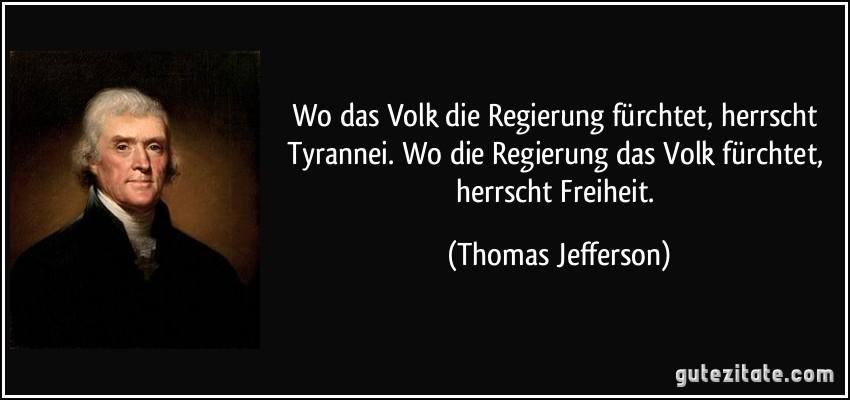 https://i1.wp.com/gutezitate.com/zitate-bilder/zitat-wo-das-volk-die-regierung-furchtet-herrscht-tyrannei-wo-die-regierung-das-volk-furchtet-thomas-jefferson-262773.jpg