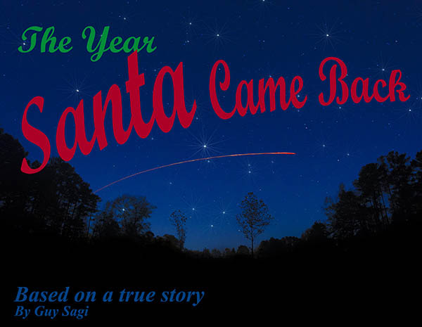 The year Santa Came back; Search & rescue Christmas miracle; children's book about a Christmas miracle; children's book that renews faith in Santa Claus; Santa Claus rescues a little girl in Arizona; Guy J. Sagi; Search and Rescue saves girl on Chrismas night; Southern Arizona Rescue Association