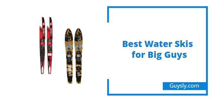 Best Water Skis for Big Guys