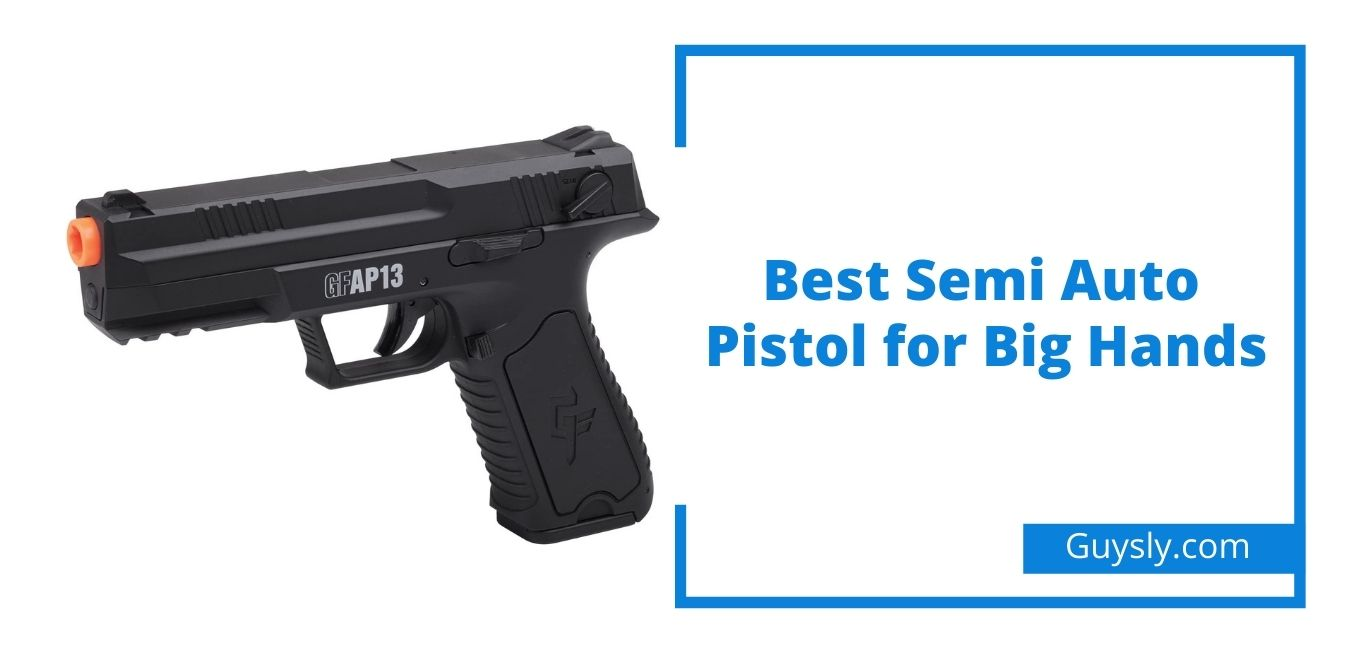 Best Semi Auto Pistol for Big Hands