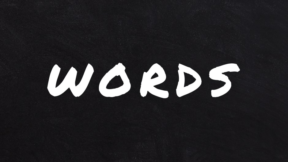 Words: Intentionally Encouraging