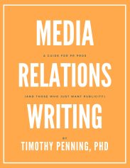 Media Relations Writing: A Guide for PR Pros (And those who just want publicity) book cover, by Timothy Penning, PHD