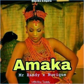 MUSIC: Mr Randy Ft. NuriQue – AmaKa (Prod By TeddyMix)