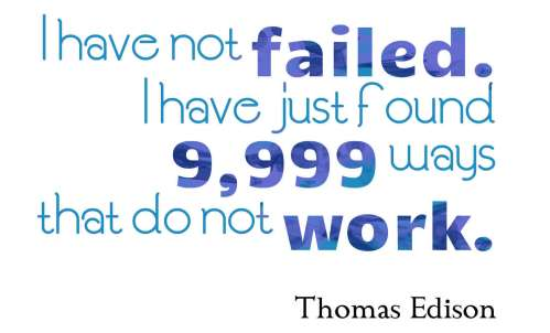 "Quote by Thomas Edison, ""I have not failed. I have just found 9999 ways that do not work."" in blue lettering on white."