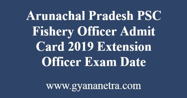 Arunachal Pradesh PSC Fishery Officer Admit Card