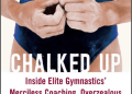 Chalked Up: Inside Elite Gymnastics' Merciless Coaching, Overzealous Parents, Eating Disorders, and Elusive Olympic Dreams