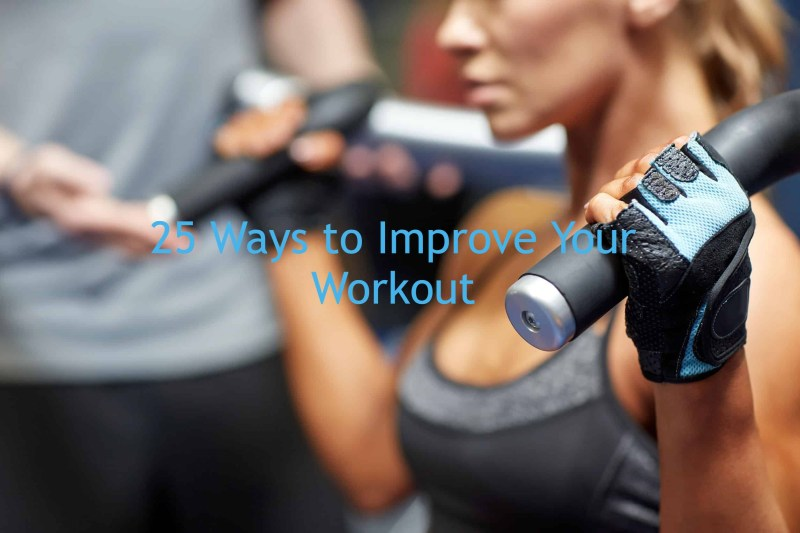 25 Ways to Improve Your Workout