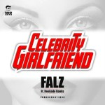 New Music: Download Falz – Celebrity Girlfriend Ft Reekado Banks