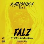 New Music: Download Falz — Karishika (Part 2) X MI Abaga & Show Dem Camp