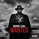 "#Wanted : After 6 Years, Wande Coal Set to Drop Sophomore Album "" Wanted "" This October"
