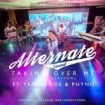 Alternate Sound Live Version : Yemi Alade ft. Phyno – Taken Over Me (Alternate Sound Live Version) By GospelOnDeBeatz