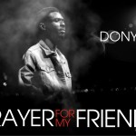 Music Premiere : Download DonYom — Prayer For My Friends (Prod by Time)
