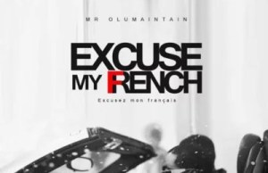 Mr. Olu Maintain – Excuse My French (Excusez mon Français) Cover Art