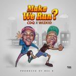 New Music: Download CDQ — Make We Run? Ft. Wizkid