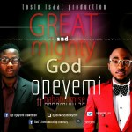 Music Premiere : Download Opeyemi — Great and Mighty God Ft. Babatunmise
