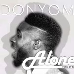 Music Premiere : Download DonYom — Alone (Prod by Mr Time)