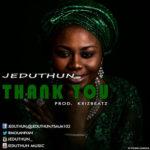 Music Premiere : Download Jeduthun — Thank You (Prod by Krizbeatz)