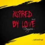 """GYOnlineNG Exclusive : """" Inspired By Love """" EP Puts DonYom On The Spotlight"""