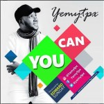 "Gospel Minister Yemy TPX Celebrates His Birthday with Soul-Lifting New Single "" You Can "", Download Yemy TPX — You Can (Prod By Edwards Sunday)"