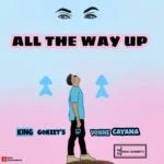 Music Premiere: Download King Gokeets — All The Way Up Ft Vonne Cayana (Prod by DUMAS)