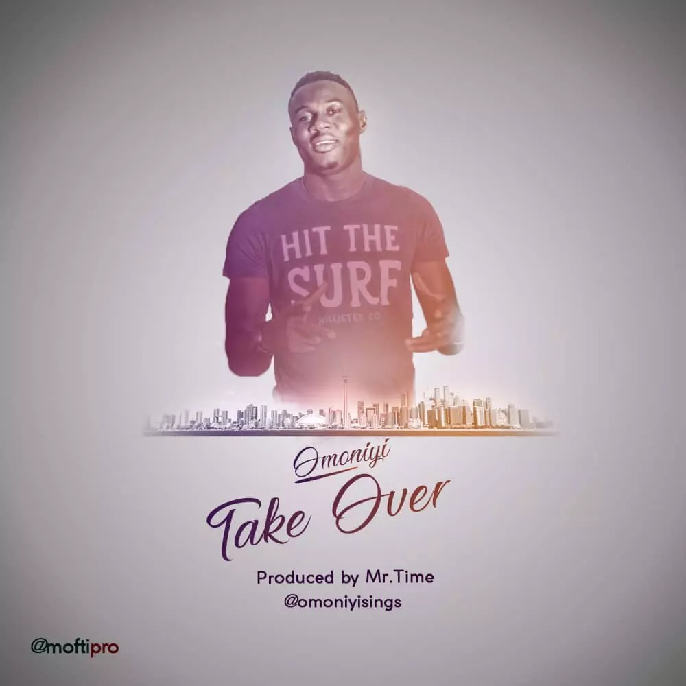 Omoniyi Takes Over the Music Industry With New Single, Download Omoniyi -- Take Over (Prod by Mr.Time)