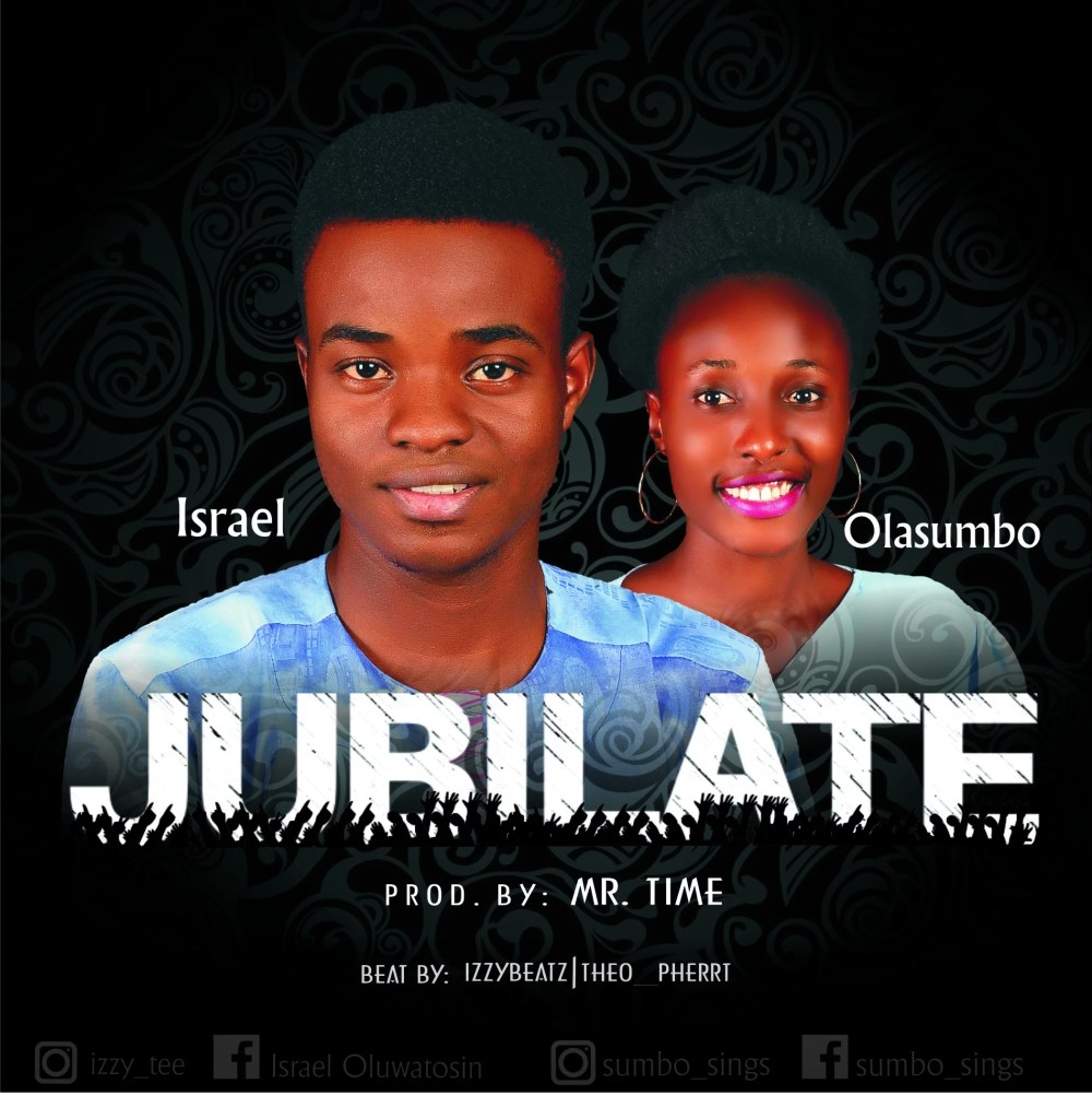 Isreal x Olasumbo -- Jubilate (Prod by Mr.Time)