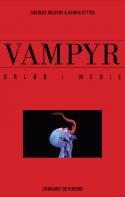Vampyr – forløb i medier af Andreas halskov og Henrik Rytter