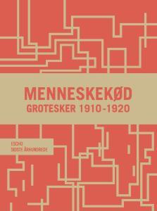 Menneskekød: Grotesker 1910-1920