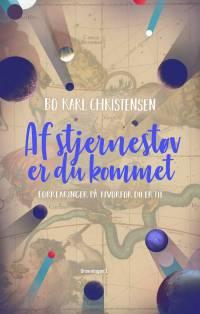 Af stjernestøv er du kommet af Bo Karl Christensen