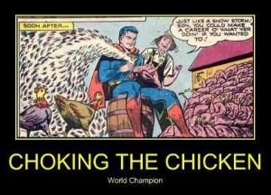 chocking the chicken