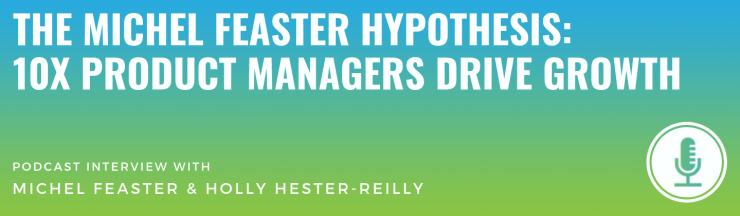 The Michel Feaster Hypothesis: 10x Product Managers Drive Growth