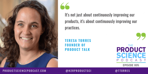 The Teresa Torres Hypothesis: The Best Product Teams Continually Improve Both Their Product and Their Process