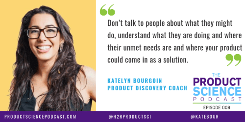 The Katelyn Bourgoin Hypothesis: You Can Talk to 300 Customers and Still Build the Wrong Thing