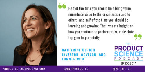 The Catherine Ulrich Hypothesis: High-Growth Product Leaders Stay Curious and Dive Into Their Fears